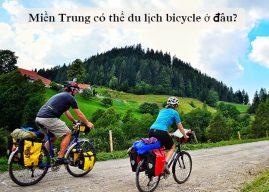 Bạn biết gì về du lịch bicycle? – Miền Trung có thể du lịch bicycle ở đâu?